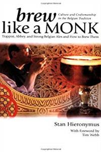 eBook Brew Like a Monk: Trappist, Abbey, and Strong Belgian Ales and How to Brew Them download