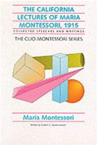 eBook The California Lectures of Maria Montessori, 1915: Collected Speeches and Writings (The Clio Montessori Series) download