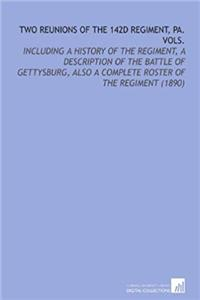 eBook Two Reunions of the 142d Regiment, Pa. Vols.: Including a History of the Regiment, a Description of the Battle of Gettysburg, Also a Complete Roster of the Regiment (1890) download