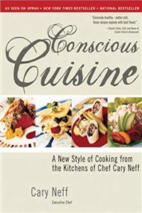 eBook Conscious Cuisine: A New Style of Cooking from the Kitchens of Chef Cary Neff download