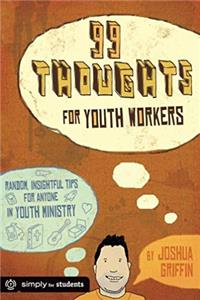 eBook 99 Thoughts for Youth Workers: Random, Insightful Tips for Anyone in Youth Ministry download