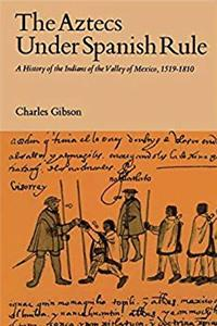 eBook The Aztecs Under Spanish Rule: A History of the Indians of the Valley of Mexico, 1519-1810 download