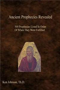 eBook Ancient Prophecies Revealed: 500 Prophecies Listed In Order Of When They Were Fulfilled download