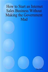 eBook How to Start an Internet Sales Business Without Making the Government Mad download