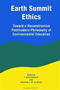 eBook Earth Summit Ethics: Toward a Reconstructive Postmodern Philosophy of Environmental Education (SUNY Series in Constructive Postmodern Thought) download
