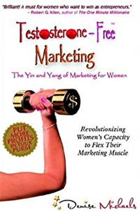 eBook Testosterone-Free Marketing: The Yin and Yang of Marketing for Women download