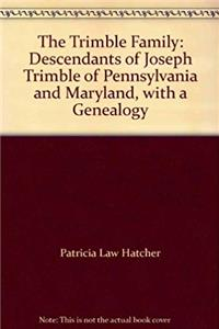eBook The Trimble Family: Descendants of Joseph Trimble of Pennsylvania and Maryland, with a Genealogy download