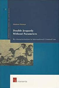 eBook Double Jeopardy Without Parameters: Re-characterization in International Criminal Law (Supranational Criminal Law: Capita Selecta) (v. 2) download