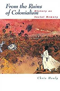 eBook From the Ruins of Colonialism: History as Social Memory (Studies in Australian History) download