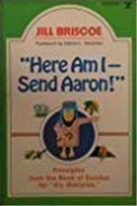 eBook Here Am I - Send Aaron: Principles From the Book of Exodus for Dry Disciples download