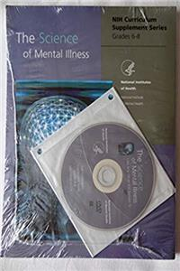 eBook The Science of Mental Illness ~ NIH Curriculum Supplement Series ~ Grades 6-8 ~ NIH Pub. 05-5482 (Includes Sealed DVD titled LIKE ANY OTHER KID (Lesson 5)) download