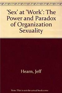 eBook 'Sex' at 'Work': The Power and Paradox of Organization Sexuality download