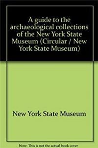 eBook A guide to the archaeological collections of the New York State Museum (Circular / New York State Museum) download