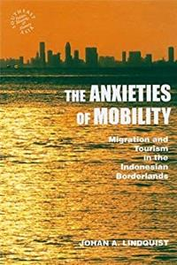 eBook The Anxieties of Mobility: Migration and Tourism in the Indonesian Borderlands (Southeast Asia: Politics, Meaning, and Memory (Hardcover)) download