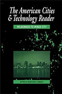 eBook The American Cities and Technology Reader: Wilderness to Wired City download