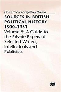eBook Sources in British Political History, 1900-1951, Vol. 5: A Guide to the Private Papers of Selected Writers, Intellectuals, and Publicists download
