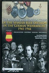 eBook The Military Intervention Corps of the Spanish Blue Division in the German Wehrmacht 1941-1944: Organization-uniforms-insignia-documents download