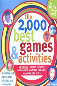 eBook The 2,000 Best Games and Activities: Using Play to Teach Curiosity, Self-Control, Kindness and Other Essential Life Skills (2,000 Best Games  Activities) download