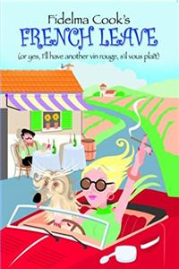 eBook Fidelma Cook's French Leave: Or, Yes I'll Have Another Vin Rouge S'il Vous Plait download