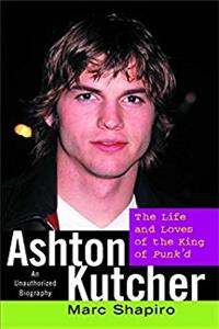 eBook Ashton Kutcher: The Life and Loves of the King of Punk'd download