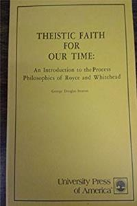 eBook Theistic Faith for Our Time: Introduction to the Process Philosophies of Royce and Whitehead download