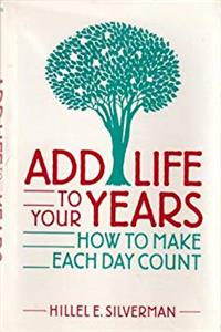 eBook Add Life to Your Years: How to Make Each Day Count download