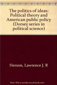 eBook The politics of ideas: Political theory and American public policy (Dorsey series in political science) download