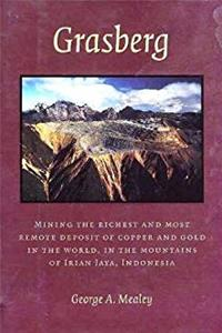 eBook Grasberg: Mining the richest and most remote deposit of copper and gold in the world, in the mountains of Irian Jaya, Indonesia download