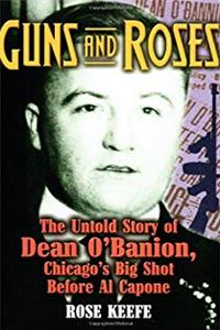 eBook Guns and Roses: The Untold Story of Dean O'Banion, Chicago's Big Shot Before Al Capone download