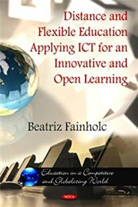eBook Distance and Flexible Education Applying ICT for an Innovative and Open Learning (Education in a Competitive and Globalizing World) download