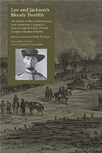 eBook Lee and Jackson's Bloody Twelfth: The Letters of Irby Goodwin Scott, First Lieutenant, Company G, Putnam Light Infantry, Twelfth Georgia Volunteer Infantry (Voices Of The Civil War) download