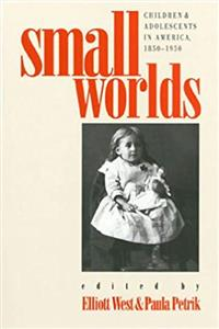 eBook Small Worlds: Children and Adolescents in America, 1850-1950 download
