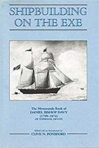 eBook Shipbuilding on the Exe: The Memoranda Book of Daniel Bishop Davy 1799-1874 of Topsham, Devon (Devon and Cornwall Record Society) download