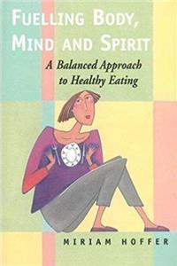 eBook Fuelling Body, Mind and Spirit: A Balanced Approach To Healthy Eating download