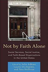 eBook Not by Faith Alone: Social Services, Social Justice, and Faith-Based Organizations in the United States download