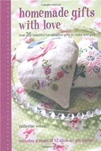 eBook Homemade Gifts With Love: Over 35 Beautiful Hancrafted Gifts to Make and Give download