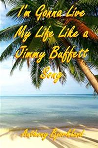 eBook I'm Gonna Live My Life Like a Jimmy Buffett Song (Di Island Song Series, Volume 1) download