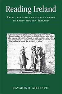 eBook Reading Ireland: Print, Reading and Social Change in Early Modern Ireland (Politics Culture and Society in Early Modern Britain MUP) download