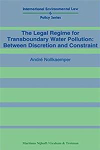 eBook The Legal Regime for Transboundary Water Pollution: Between Discretion and Constraint (International Environmental Law  Policy) download