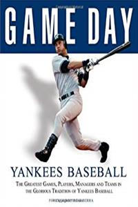 eBook Game Day: Yankees Baseball: The Greatest Games, Players, Managers and Teams in the Glorious Tradition of Yankees Baseball download