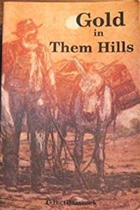 eBook Gold in Them Hills: The Story of the West's Last Wild Mining Days download