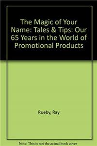 eBook The Magic of Your Name: Tales  Tips: Our 65 Years in the World of Promotional P download