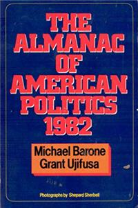 eBook The Almanac of American Politics 1982; The President, the Senators, the Representatives, the Governors; Their records and election results, their states and districts download