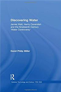 eBook Discovering Water: James Watt, Henry Cavendish and the Nineteenth-Century 'Water Controversy' (Science, Technology and Culture, 1700-1945) download