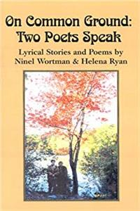 eBook On Common Ground, Two Poets Speak: Lyrical Stories and Poems by Ninel Wortman and Helena Ryan download