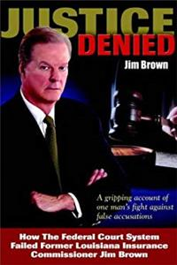 eBook Justice Denied: How the Federal Court System Failed Former Louisiana Insurance Commissioner Jim Brown download