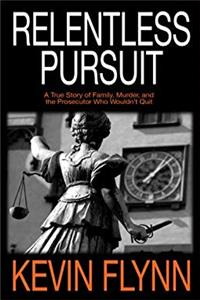 eBook Relentless Pursuit: A True Story of Family, Murder, and the Prosecutor Who Wouldn't Quit (Thorndike Large Print Crime Scene) download
