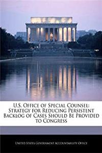 eBook U.S. Office of Special Counsel: Strategy for Reducing Persistent Backlog of Cases Should Be Provided to Congress download