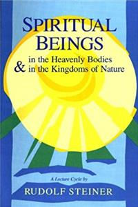 eBook Spiritual Beings in the Heavenly Bodies and the Kingdoms of Nature: A Cycle of Ten Lectures Helsinki, April 3-14, 1912 : With Four Additional Lectur download