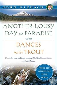 eBook Another Lousy Day in Paradise and Dances with Trout (John Gierach's Fly-fishing Library) download